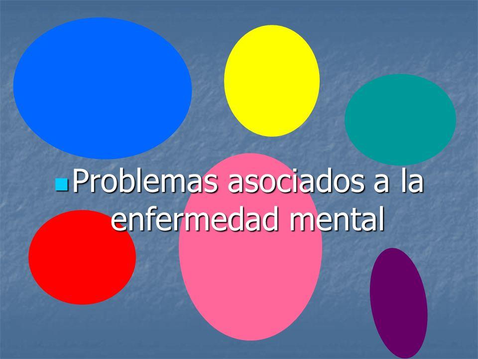 Problemas asociados a la enfermedad mental Problemas asociados a la enfermedad mental