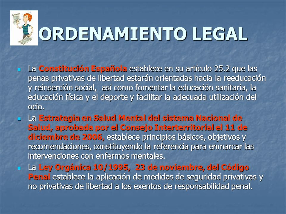ORDENAMIENTO LEGAL La Constitución Española establece en su artículo 25.2 que las penas privativas de libertad estarán orientadas hacia la reeducación