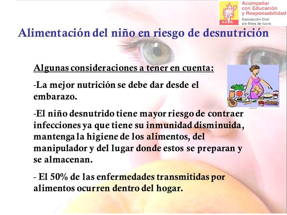 Alimentación del niño en riesgo de desnutrición Algunas consideraciones a tener en cuenta: - La mejor nutrición se debe dar desde el embarazo. - El ni