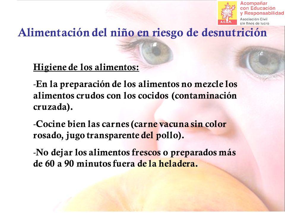 Alimentación del niño en riesgo de desnutrición Higiene de los alimentos: - En la preparación de los alimentos no mezcle los alimentos crudos con los