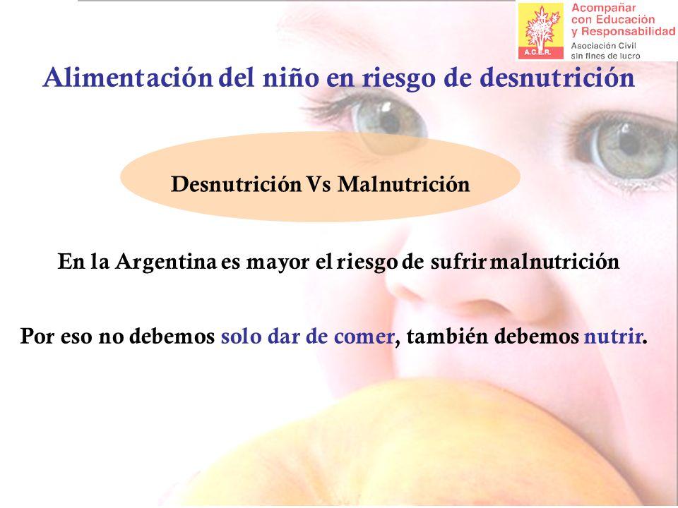Alimentación del niño en riesgo de desnutrición En la Argentina es mayor el riesgo de sufrir malnutrición Por eso no debemos solo dar de comer, tambié