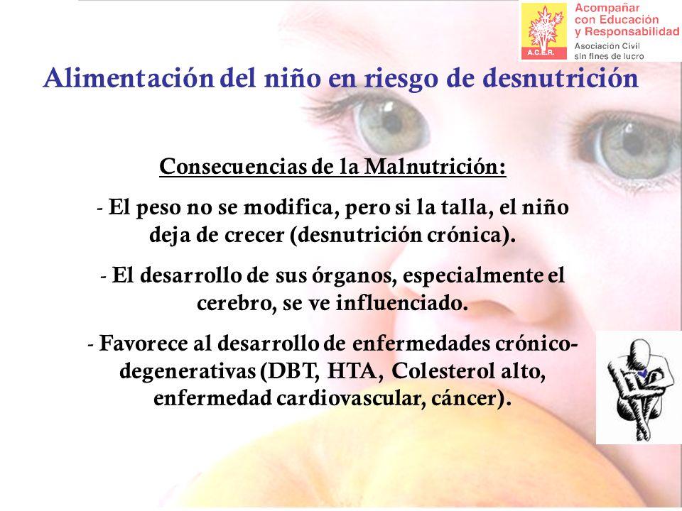 Alimentación del niño en riesgo de desnutrición Consecuencias de la Malnutrición: - El peso no se modifica, pero si la talla, el niño deja de crecer (desnutrición crónica).