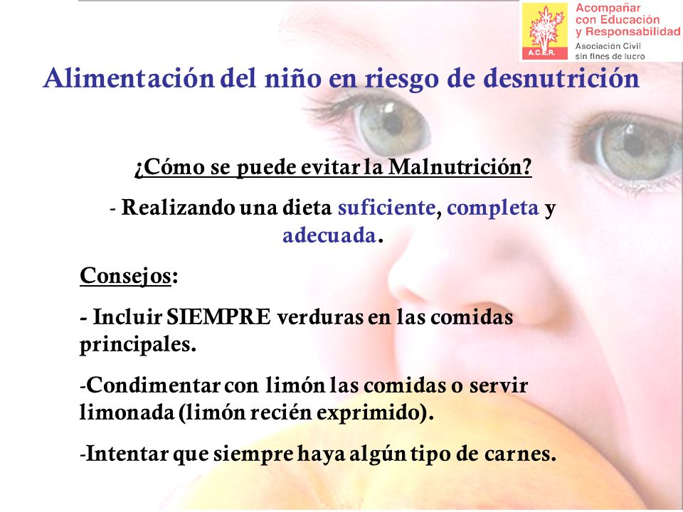 Alimentación del niño en riesgo de desnutrición ¿Cómo se puede evitar la Malnutrición? - Realizando una dieta suficiente, completa y adecuada. Consejo