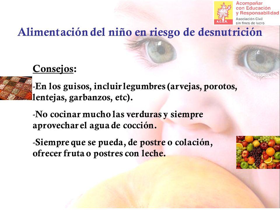 Alimentación del niño en riesgo de desnutrición Consejos: - En los guisos, incluir legumbres (arvejas, porotos, lentejas, garbanzos, etc). - No cocina