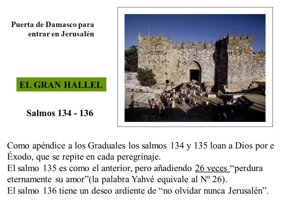 EL GRAN HALLEL Salmos 134 - 136 Como apéndice a los Graduales los salmos 134 y 135 loan a Dios por e Éxodo, que se repite en cada peregrinaje. El salm