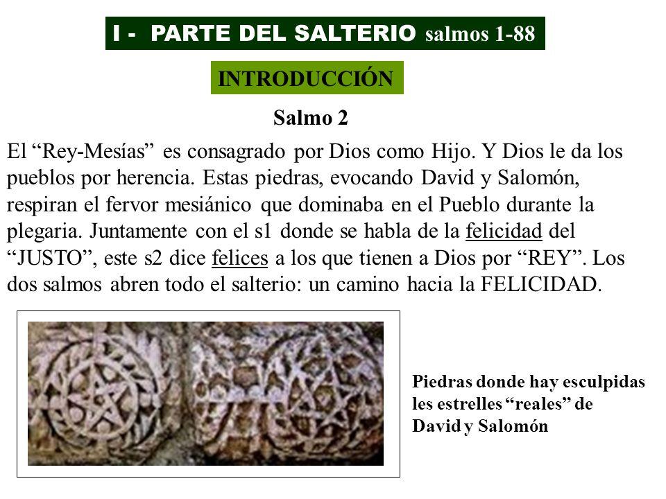 I - PARTE DEL SALTERIO salmos 1-88 INTRODUCCIÓN Salmo 2 Piedras donde hay esculpidas les estrelles reales de David y Salomón El Rey-Mesías es consagra