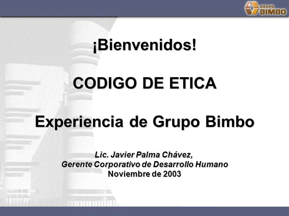 Enero de 2001 CÓDIGO DE ÉTICA DE GRUPO BIMBO: NUESTRA PERSONALIDAD ¡Bienvenidos! CODIGO DE ETICA Experiencia de Grupo Bimbo Lic. Javier Palma Chávez,