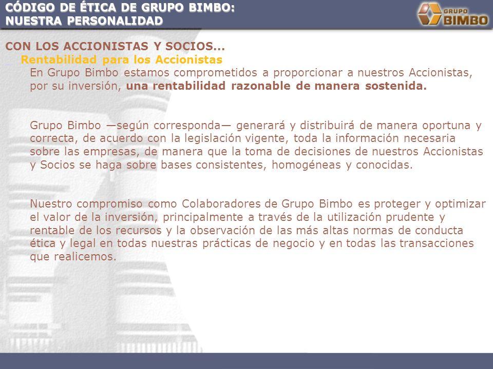 CÓDIGO DE ÉTICA DE GRUPO BIMBO: NUESTRA PERSONALIDAD CON LOS ACCIONISTAS Y SOCIOS... Rentabilidad para los Accionistas En Grupo Bimbo estamos comprome