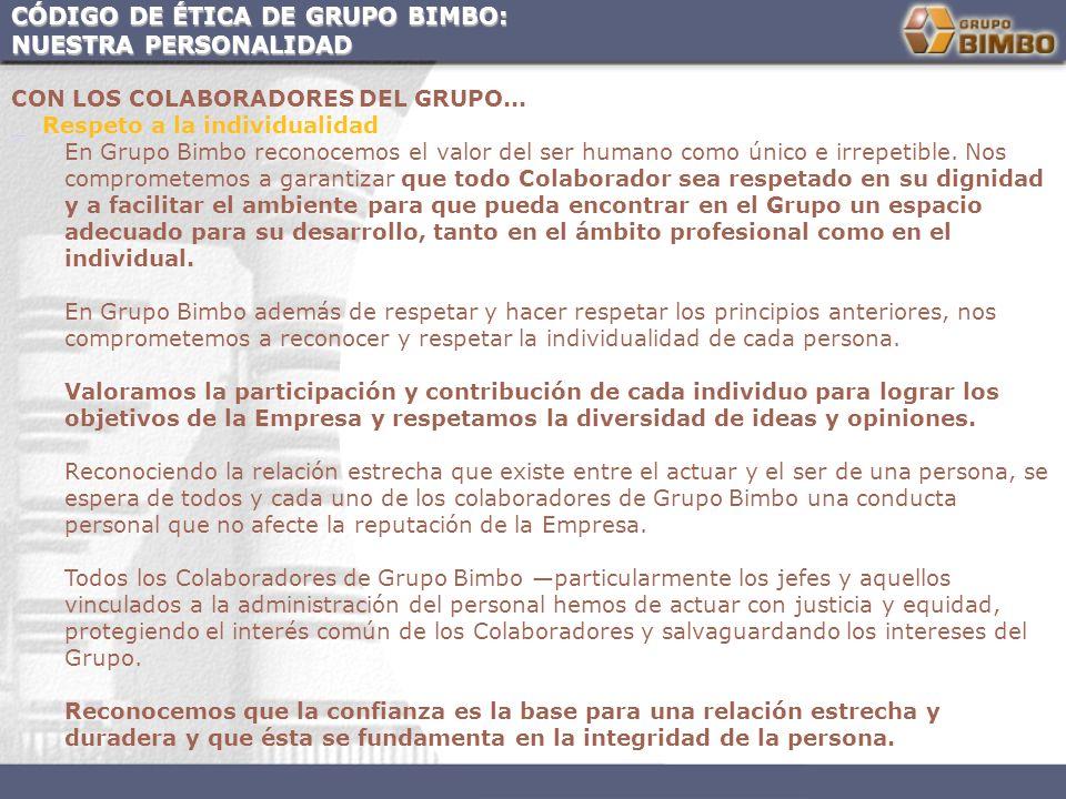 CÓDIGO DE ÉTICA DE GRUPO BIMBO: NUESTRA PERSONALIDAD CON LOS COLABORADORES DEL GRUPO... Respeto a la individualidad En Grupo Bimbo reconocemos el valo