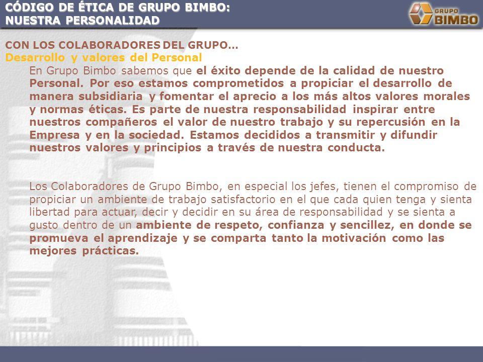 CÓDIGO DE ÉTICA DE GRUPO BIMBO: NUESTRA PERSONALIDAD CON LOS COLABORADORES DEL GRUPO... Desarrollo y valores del Personal En Grupo Bimbo sabemos que e