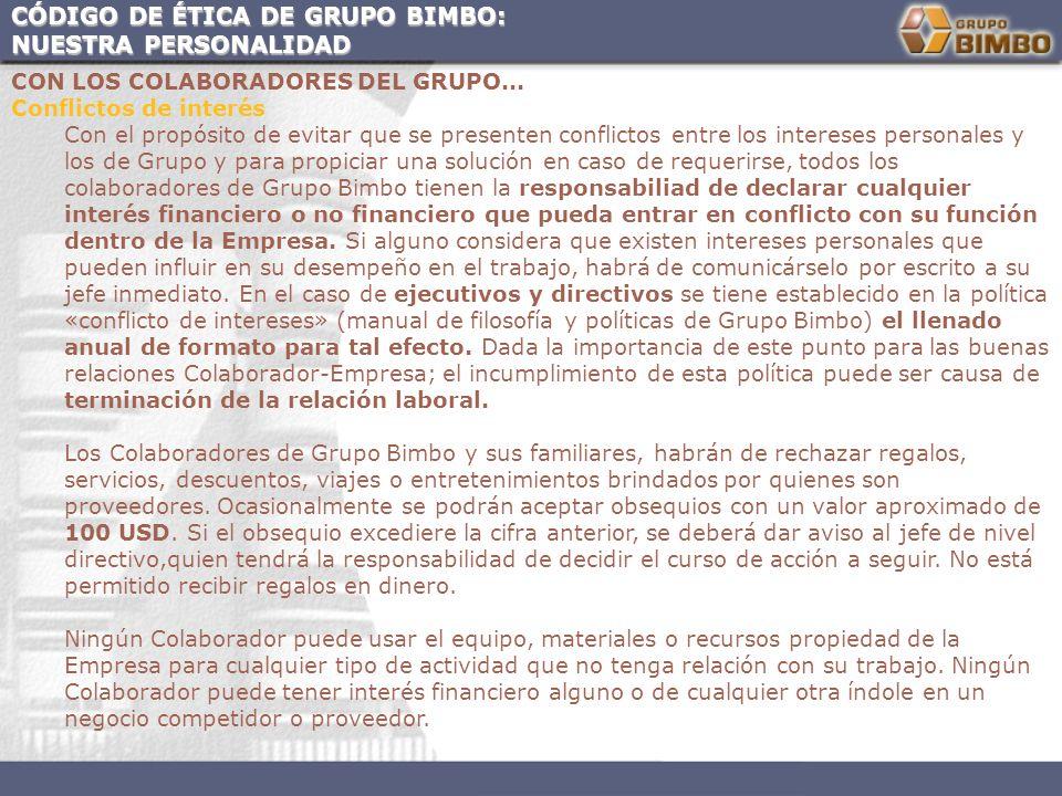 CÓDIGO DE ÉTICA DE GRUPO BIMBO: NUESTRA PERSONALIDAD CON LOS COLABORADORES DEL GRUPO... Conflictos de interés Con el propósito de evitar que se presen