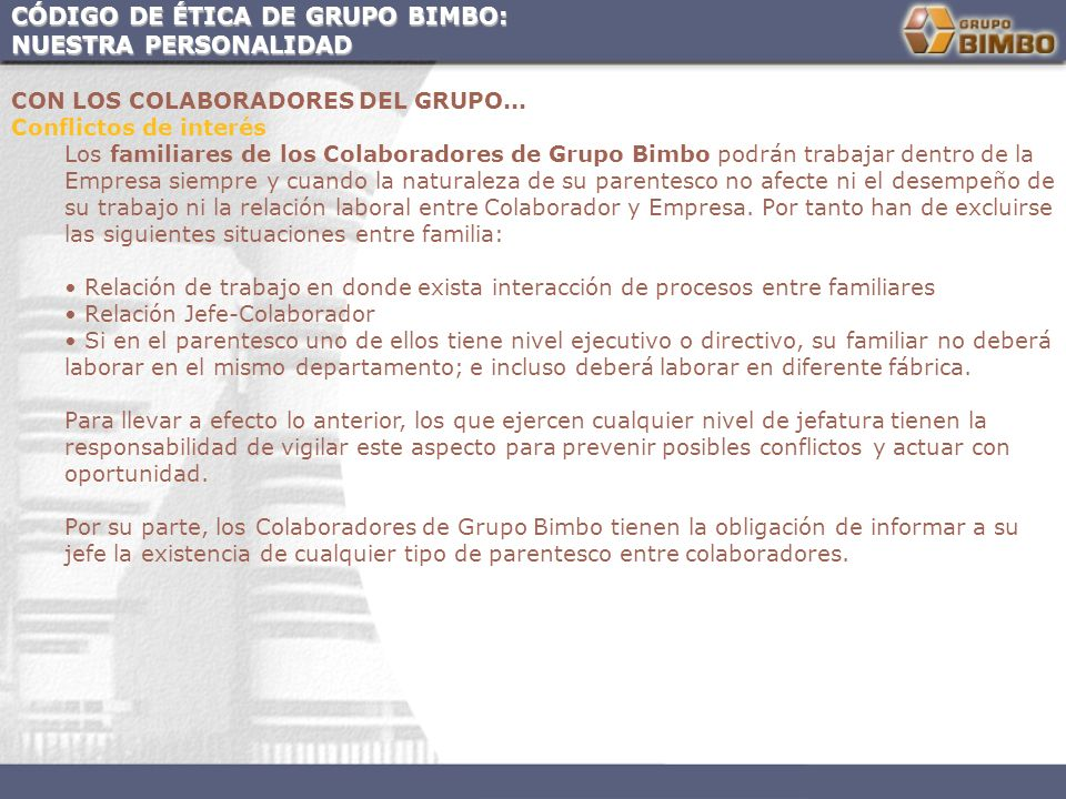 CÓDIGO DE ÉTICA DE GRUPO BIMBO: NUESTRA PERSONALIDAD CON LOS COLABORADORES DEL GRUPO... Conflictos de interés Los familiares de los Colaboradores de G