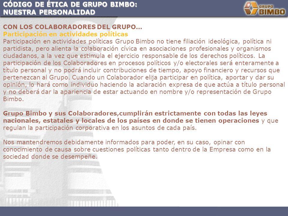CÓDIGO DE ÉTICA DE GRUPO BIMBO: NUESTRA PERSONALIDAD CON LOS COLABORADORES DEL GRUPO... Participación en actividades políticas Participación en activi