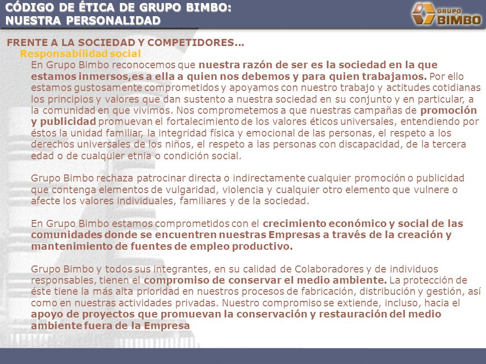 CÓDIGO DE ÉTICA DE GRUPO BIMBO: NUESTRA PERSONALIDAD FRENTE A LA SOCIEDAD Y COMPETIDORES... Responsabilidad social En Grupo Bimbo reconocemos que nues