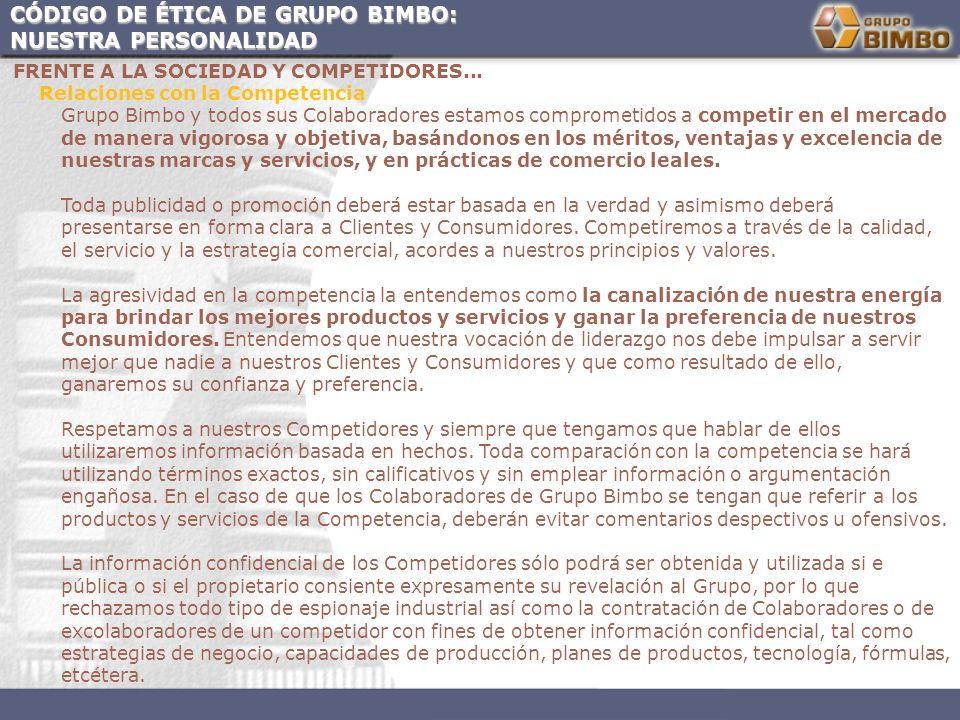 CÓDIGO DE ÉTICA DE GRUPO BIMBO: NUESTRA PERSONALIDAD FRENTE A LA SOCIEDAD Y COMPETIDORES... Relaciones con la Competencia Grupo Bimbo y todos sus Cola