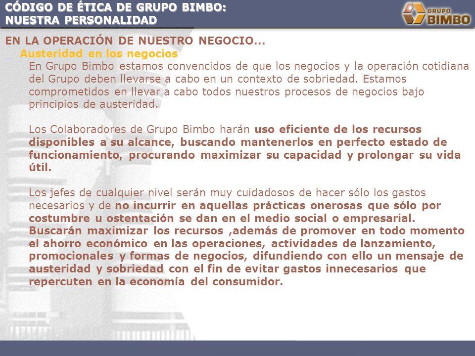 CÓDIGO DE ÉTICA DE GRUPO BIMBO: NUESTRA PERSONALIDAD EN LA OPERACIÓN DE NUESTRO NEGOCIO... Austeridad en los negocios En Grupo Bimbo estamos convencid