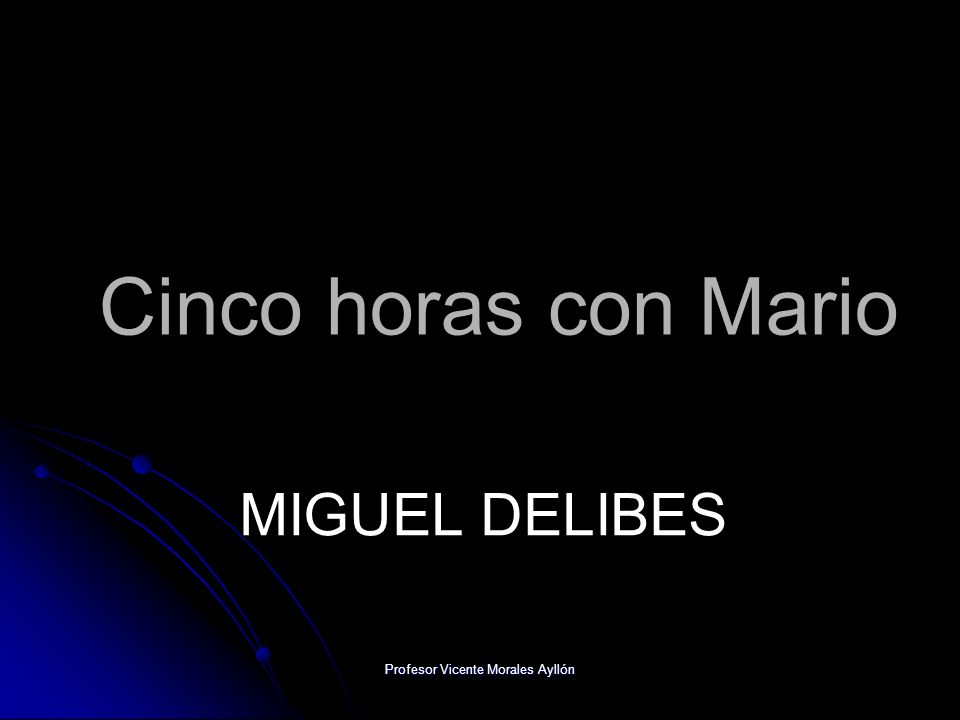 Profesor Vicente Morales Ayllón Cinco horas con Mario MIGUEL DELIBES