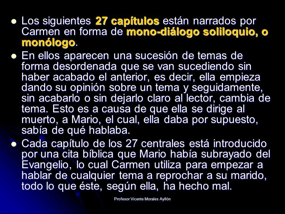 Profesor Vicente Morales Ayllón Los siguientes 27 capítulos están narrados por Carmen en forma de mono-diálogo soliloquio, o monólogo. Los siguientes