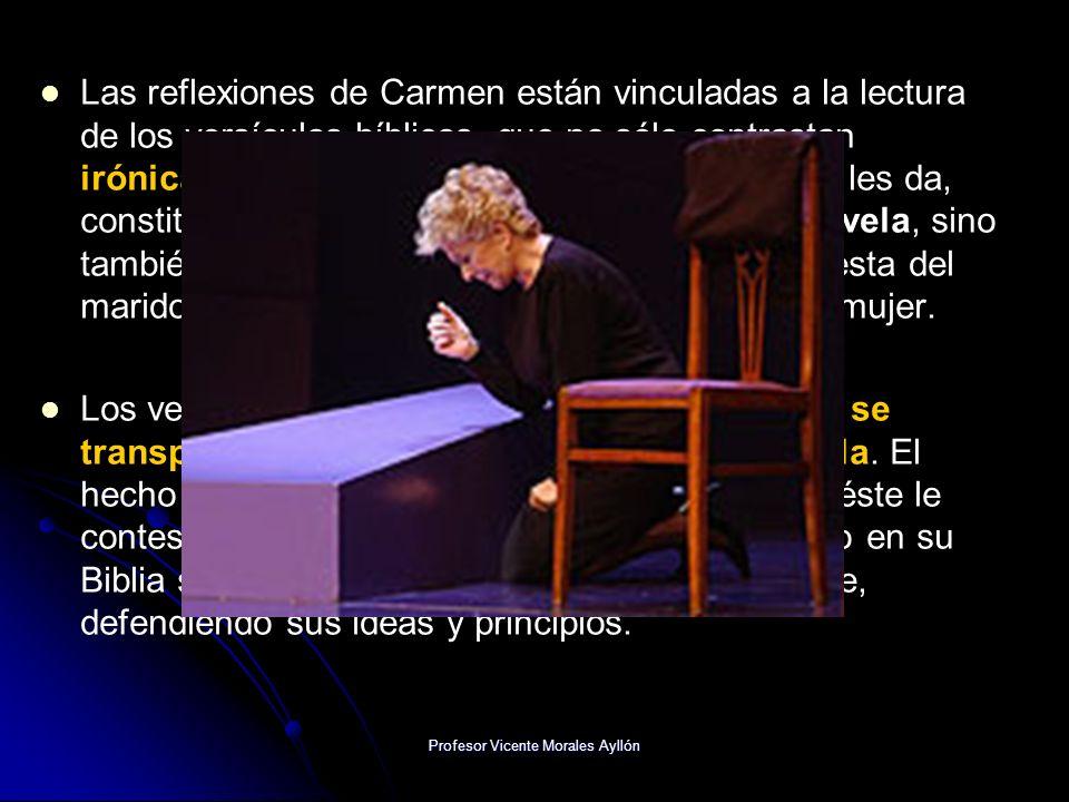 Profesor Vicente Morales Ayllón Las reflexiones de Carmen están vinculadas a la lectura de los versículos bíblicos, que no sólo contrastan irónicament
