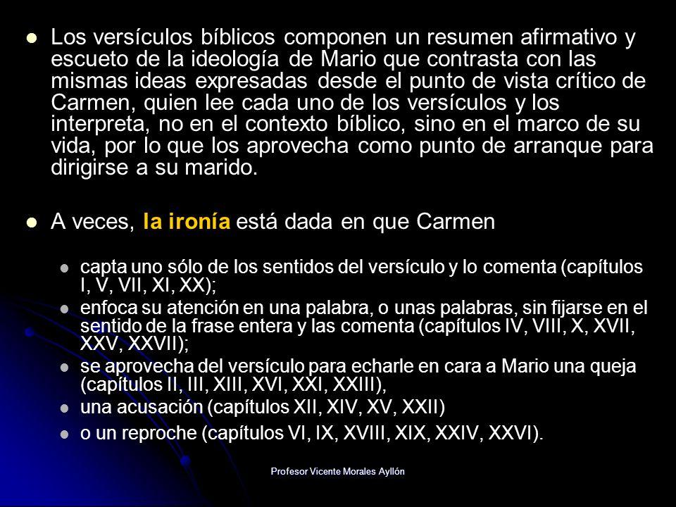 Profesor Vicente Morales Ayllón Los versículos bíblicos componen un resumen afirmativo y escueto de la ideología de Mario que contrasta con las mismas