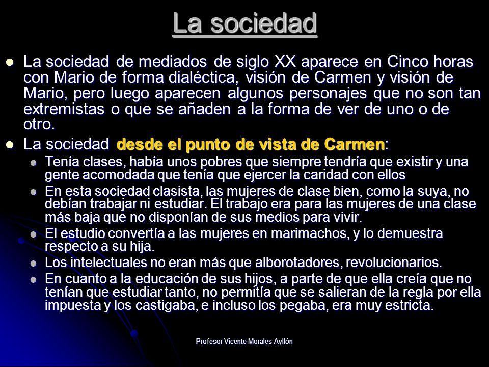 Profesor Vicente Morales Ayllón La sociedad La sociedad de mediados de siglo XX aparece en Cinco horas con Mario de forma dialéctica, visión de Carmen