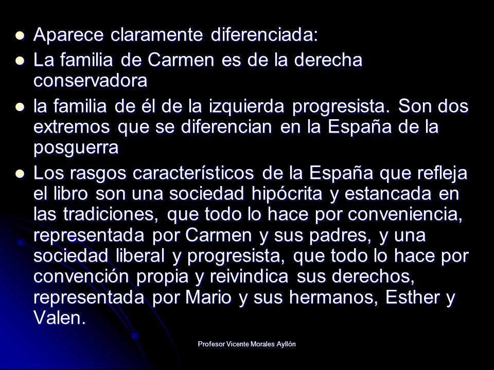Profesor Vicente Morales Ayllón Aparece claramente diferenciada: Aparece claramente diferenciada: La familia de Carmen es de la derecha conservadora La familia de Carmen es de la derecha conservadora la familia de él de la izquierda progresista.