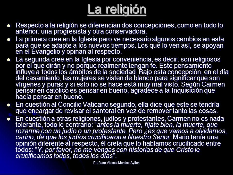 Profesor Vicente Morales Ayllón La religión Respecto a la religión se diferencian dos concepciones, como en todo lo anterior: una progresista y otra conservadora.