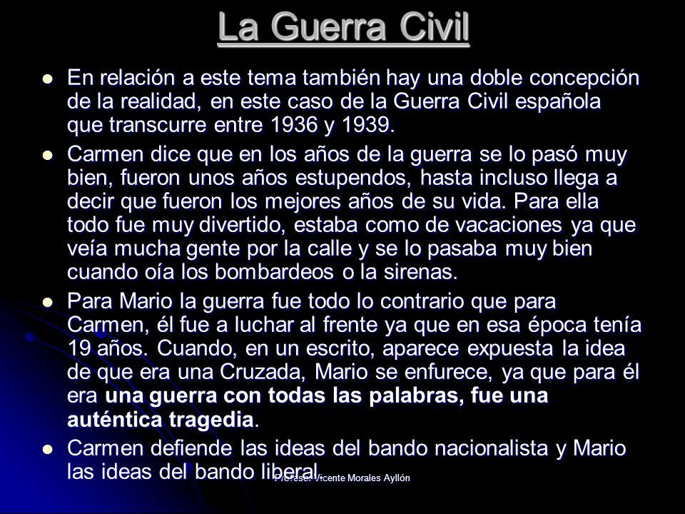 Profesor Vicente Morales Ayllón La Guerra Civil En relación a este tema también hay una doble concepción de la realidad, en este caso de la Guerra Civil española que transcurre entre 1936 y 1939.
