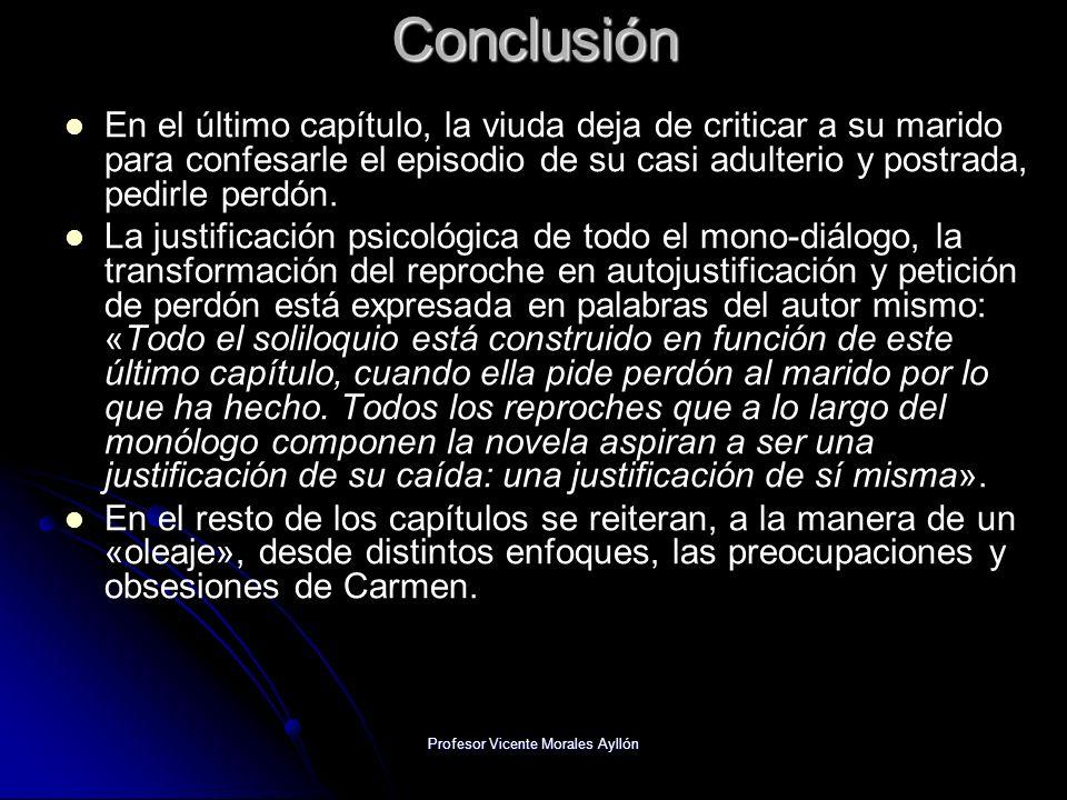 Profesor Vicente Morales AyllónConclusión En el último capítulo, la viuda deja de criticar a su marido para confesarle el episodio de su casi adulterio y postrada, pedirle perdón.