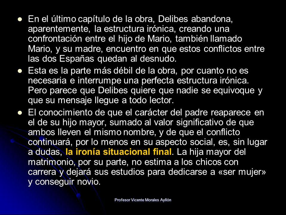 Profesor Vicente Morales Ayllón En el último capítulo de la obra, Delibes abandona, aparentemente, la estructura irónica, creando una confrontación en
