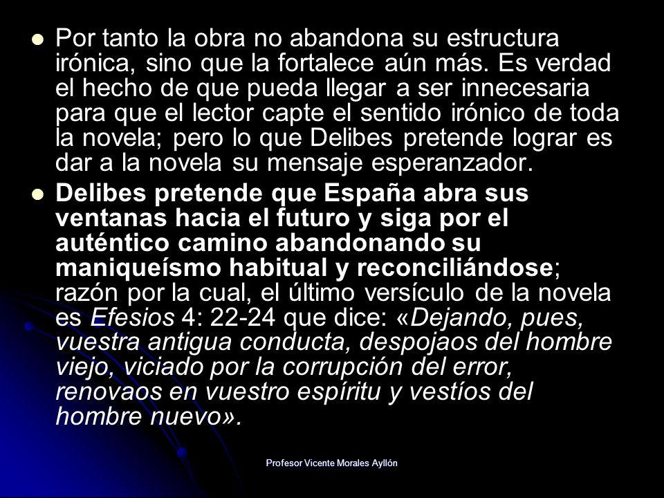 Profesor Vicente Morales Ayllón Por tanto la obra no abandona su estructura irónica, sino que la fortalece aún más. Es verdad el hecho de que pueda ll