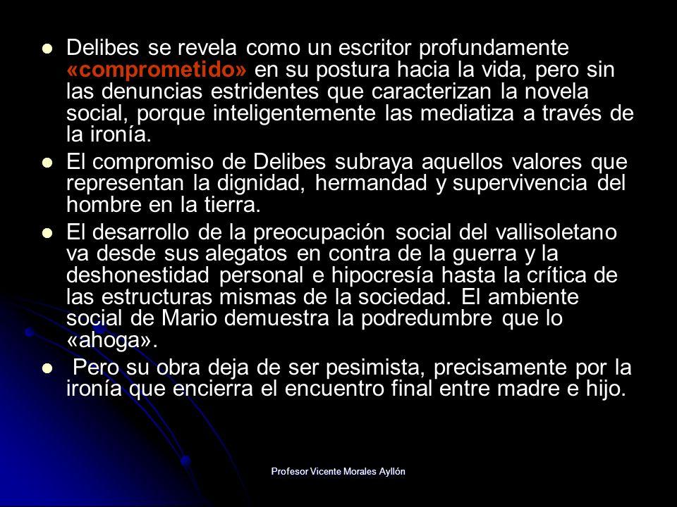 Profesor Vicente Morales Ayllón Delibes se revela como un escritor profundamente «comprometido» en su postura hacia la vida, pero sin las denuncias es