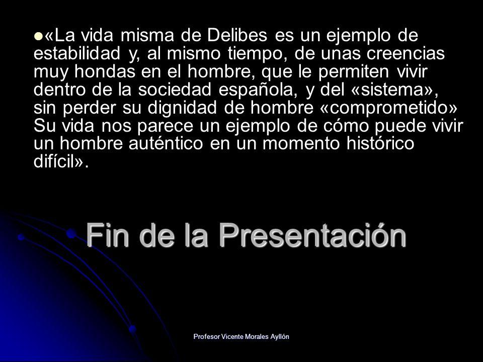 Profesor Vicente Morales Ayllón Fin de la Presentación «La vida misma de Delibes es un ejemplo de estabilidad y, al mismo tiempo, de unas creencias mu