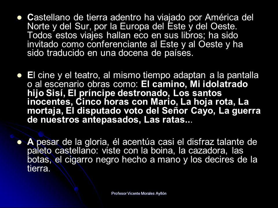 Profesor Vicente Morales Ayllón Castellano de tierra adentro ha viajado por América del Norte y del Sur, por la Europa del Este y del Oeste. Todos est