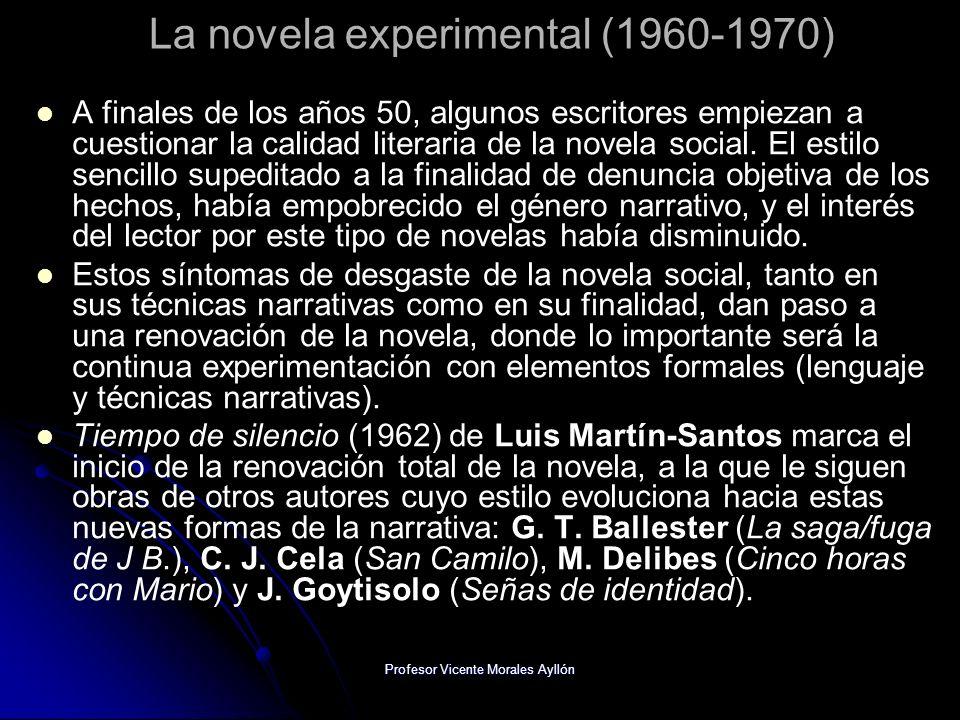Profesor Vicente Morales Ayllón La novela experimental (1960-1970) A finales de los años 50, algunos escritores empiezan a cuestionar la calidad literaria de la novela social.