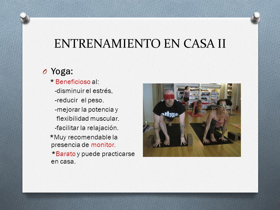 ENTRENAMIENTO EN CASA II O Yoga: * Beneficioso al: -disminuir el estrés, -reducir el peso.