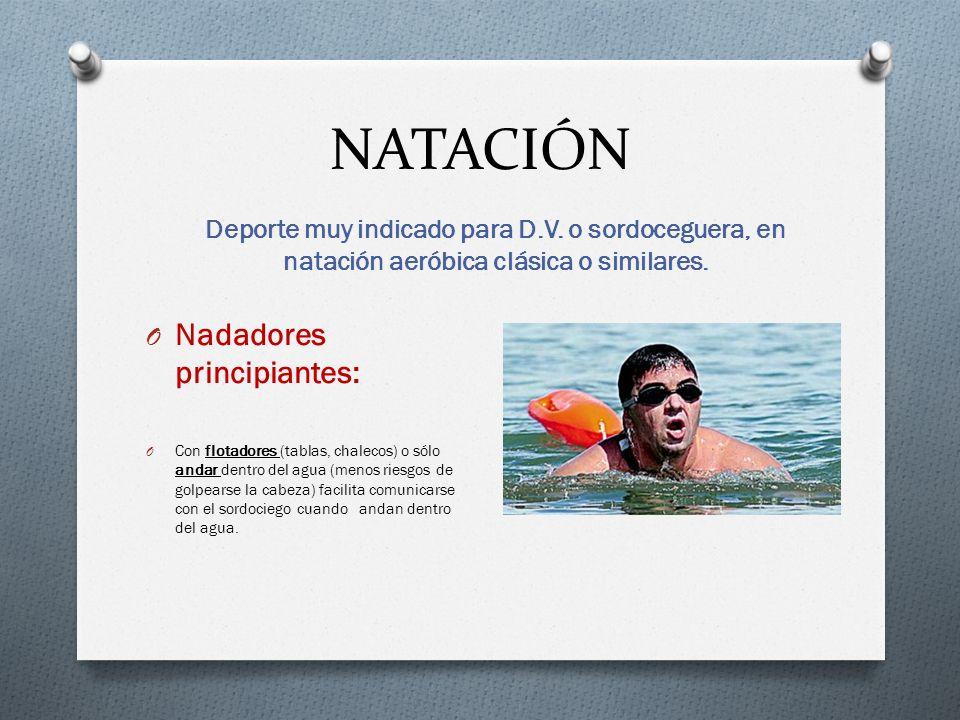 NATACIÓN Deporte muy indicado para D.V.o sordoceguera, en natación aeróbica clásica o similares.