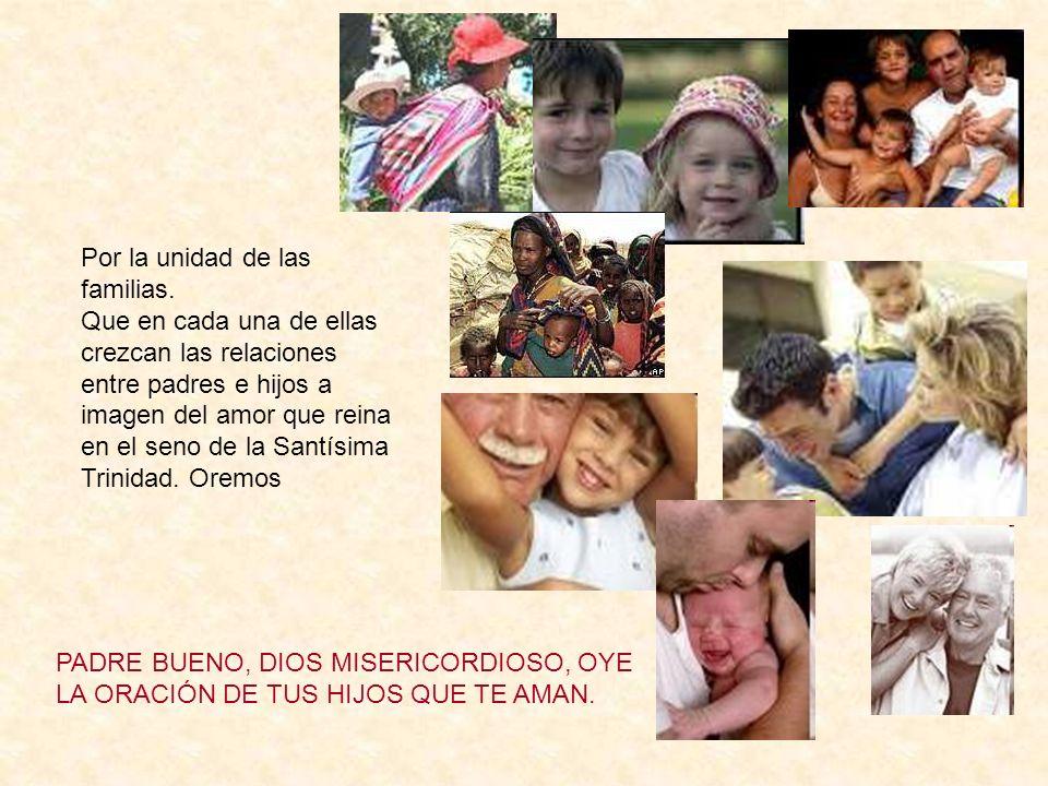 Por la unidad de las familias. Que en cada una de ellas crezcan las relaciones entre padres e hijos a imagen del amor que reina en el seno de la Santí