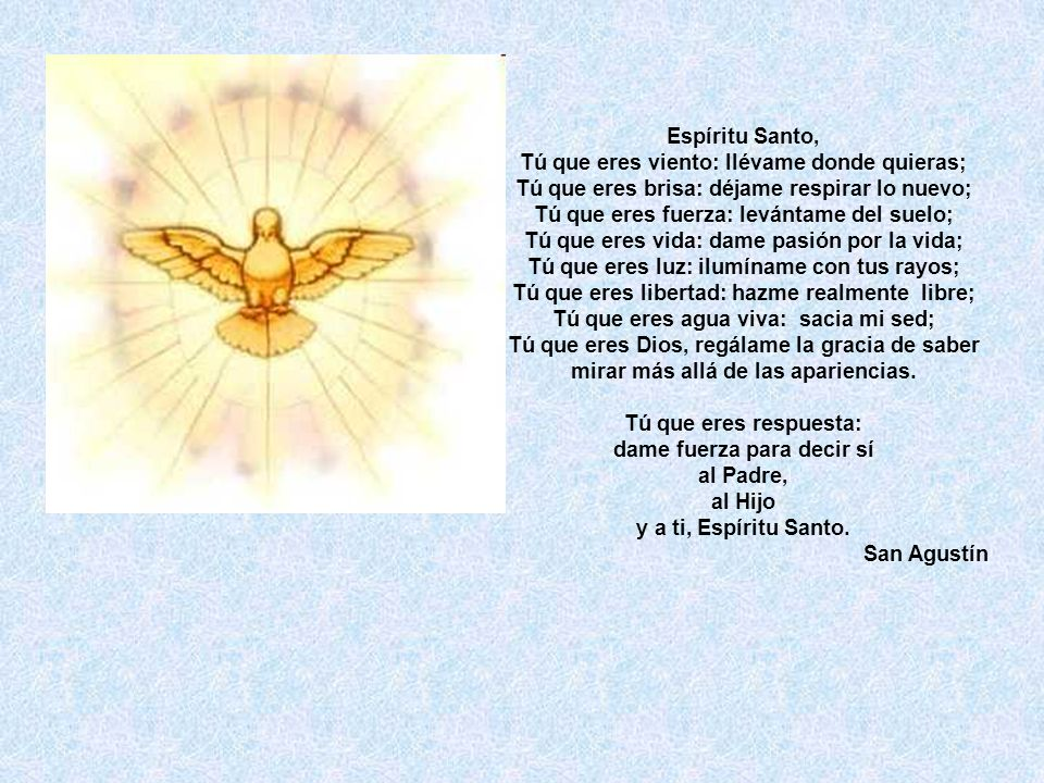 Espíritu Santo, Tú que eres viento: llévame donde quieras; Tú que eres brisa: déjame respirar lo nuevo; Tú que eres fuerza: levántame del suelo; Tú qu