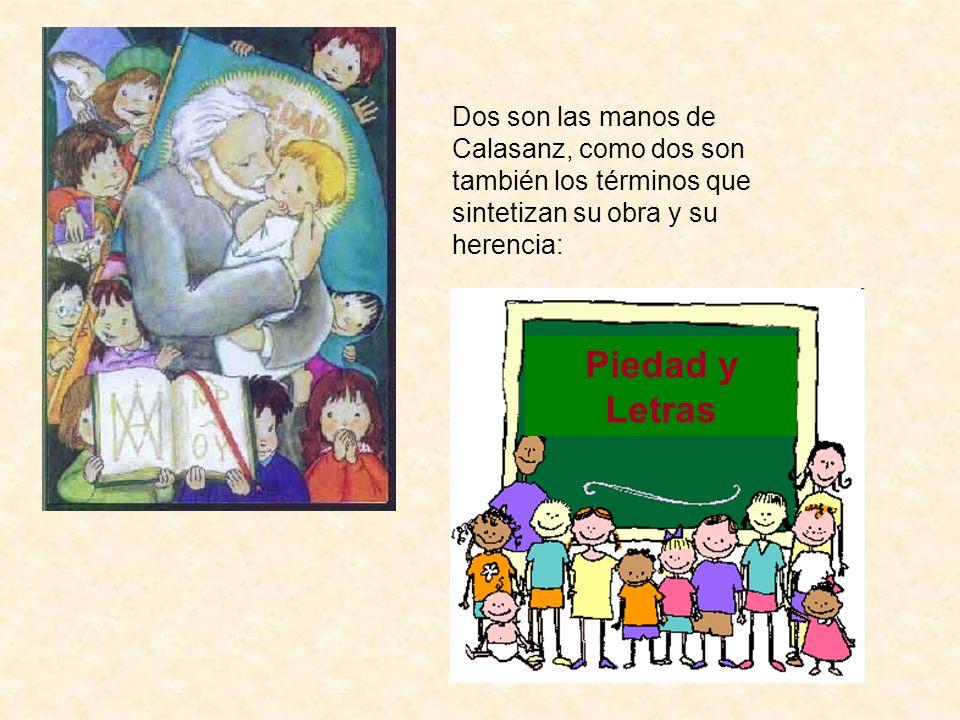 Dos son las manos de Calasanz, como dos son también los términos que sintetizan su obra y su herencia: Piedad y Letras