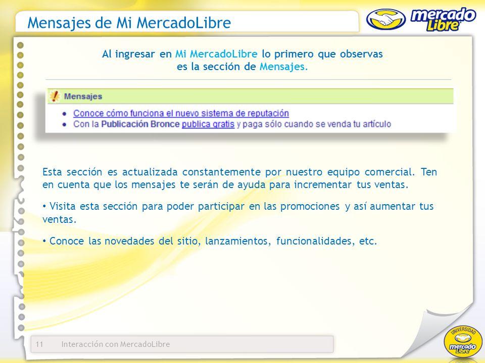 Interacción con MercadoLibre Mensajes de Mi MercadoLibre 11 Al ingresar en Mi MercadoLibre lo primero que observas es la sección de Mensajes. Esta sec