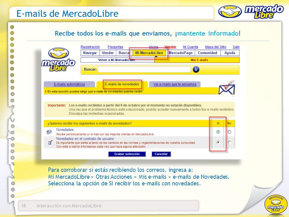 Interacción con MercadoLibre E-mails de MercadoLibre 18 Recibe todos los e-mails que enviamos, ¡mantente informado! Para corroborar si estás recibiend