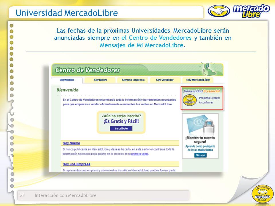 Interacción con MercadoLibre Universidad MercadoLibre 23 Las fechas de la próximas Universidades MercadoLibre serán anunciadas siempre en el Centro de