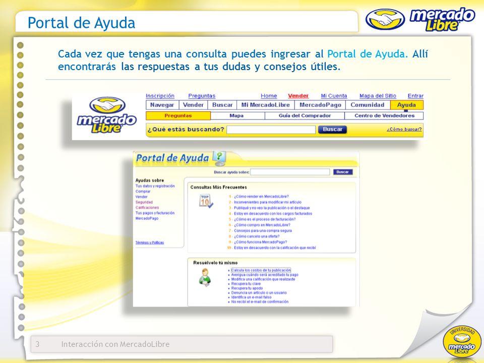 Interacción con MercadoLibre Portal de Ayuda 3 Cada vez que tengas una consulta puedes ingresar al Portal de Ayuda. Allí encontrarás las respuestas a