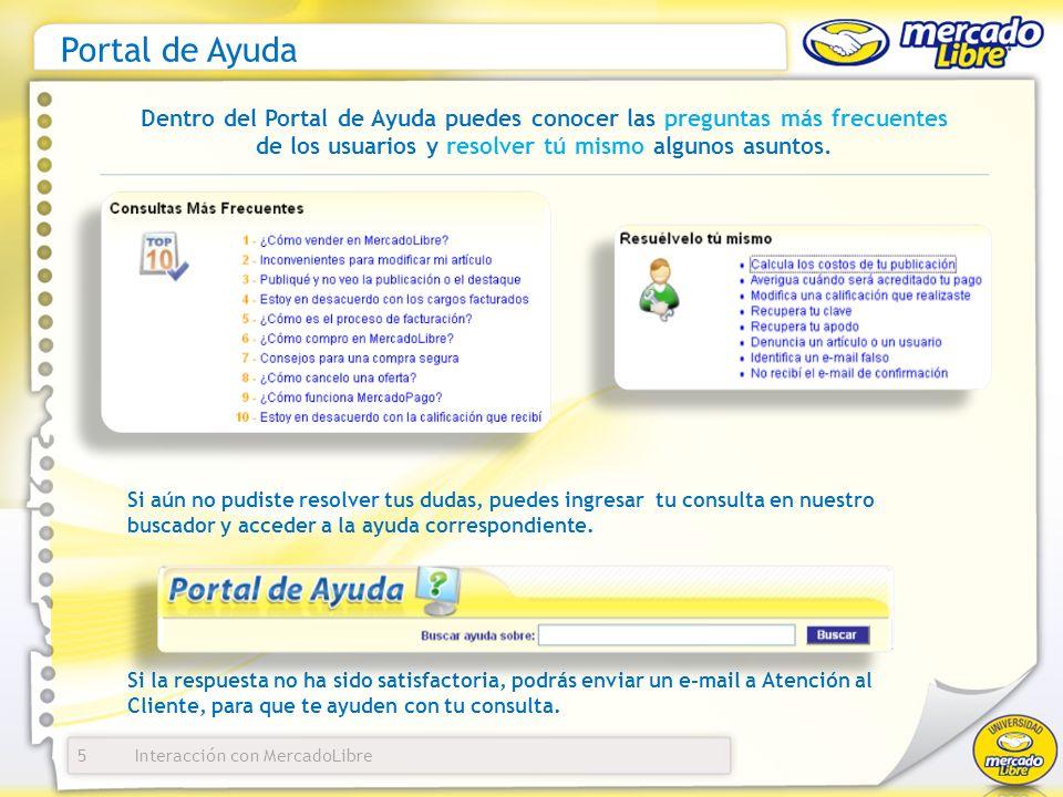 Interacción con MercadoLibre Portal de Ayuda 5 Dentro del Portal de Ayuda puedes conocer las preguntas más frecuentes de los usuarios y resolver tú mismo algunos asuntos.