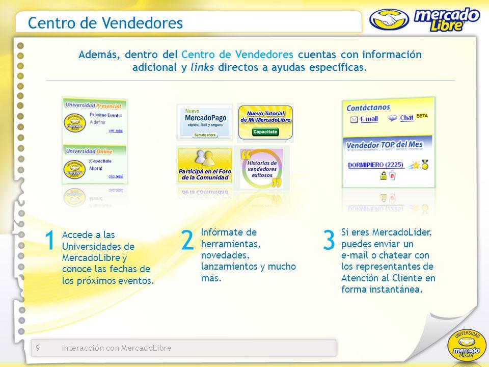 Interacción con MercadoLibre Centro de Vendedores 9 Además, dentro del Centro de Vendedores cuentas con información adicional y links directos a ayudas específicas.