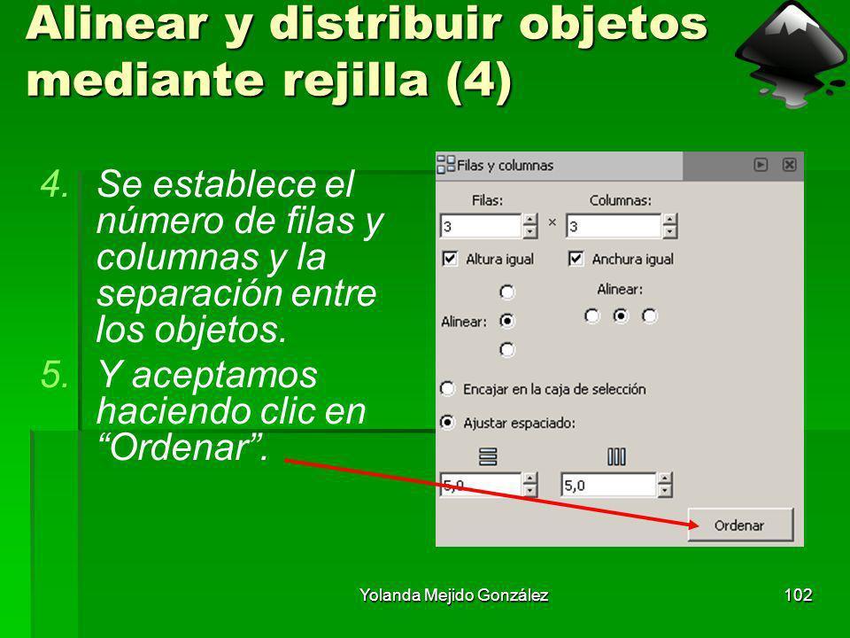 Yolanda Mejido González102 Alinear y distribuir objetos mediante rejilla (4) 4.Se establece el número de filas y columnas y la separación entre los ob