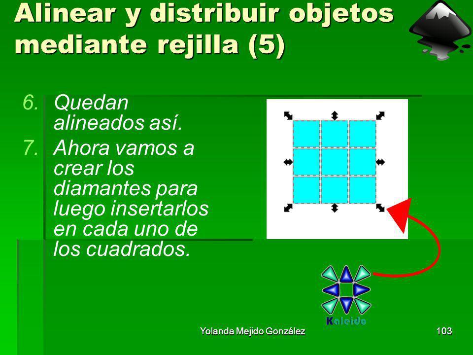 Yolanda Mejido González103 Alinear y distribuir objetos mediante rejilla (5) 6.Quedan alineados así. 7.Ahora vamos a crear los diamantes para luego in
