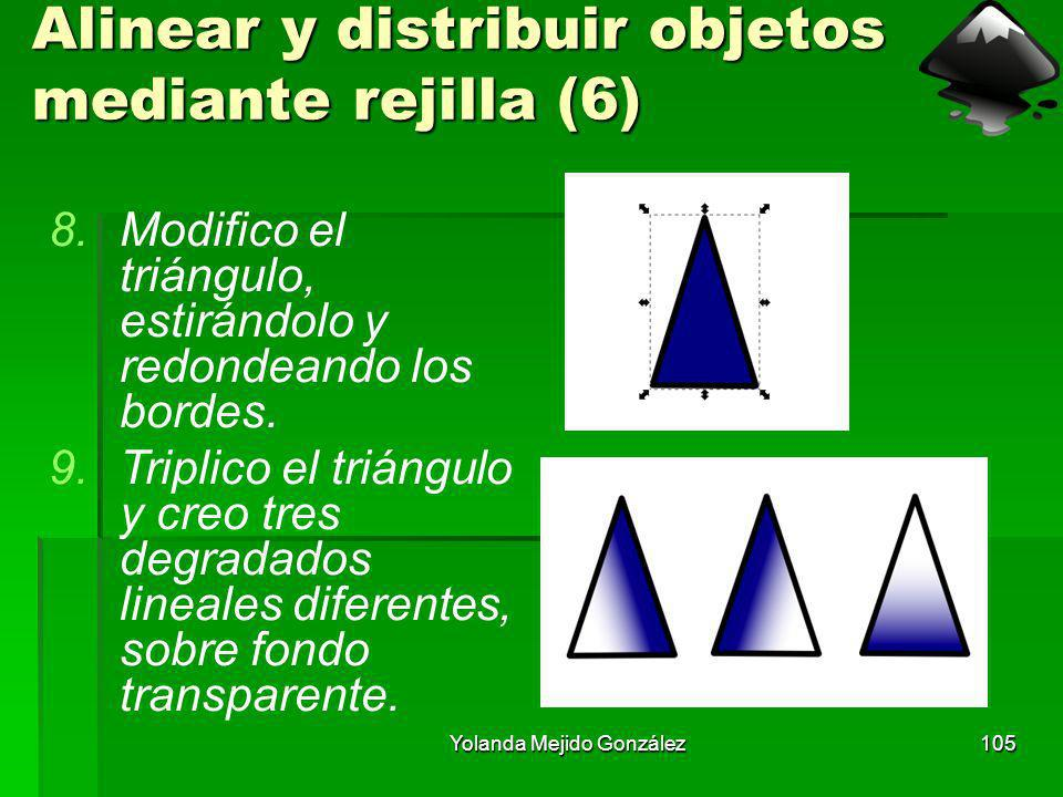 Yolanda Mejido González105 Alinear y distribuir objetos mediante rejilla (6) 8.Modifico el triángulo, estirándolo y redondeando los bordes. 9.Triplico
