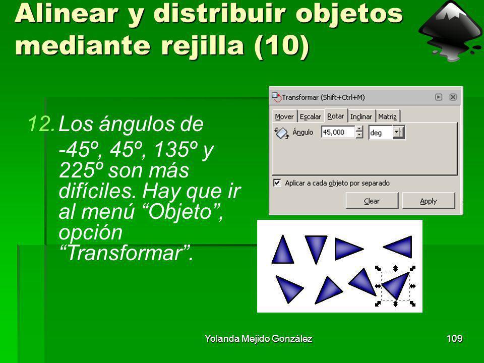 Yolanda Mejido González109 Alinear y distribuir objetos mediante rejilla (10) 12.Los ángulos de -45º, 45º, 135º y 225º son más difíciles. Hay que ir a